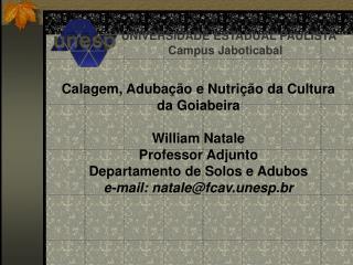 Calagem, Aduba  o e Nutri  o da Cultura da Goiabeira  William Natale Professor Adjunto Departamento de Solos e Adubos e-