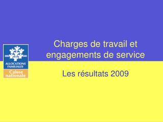 Charges de travail et engagements de service Les résultats 2009