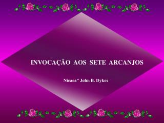 """INVOCAÇÃO  AOS  SETE  ARCANJOS Nicaea"""" John B. Dykes"""