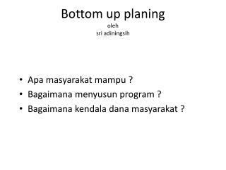 Bottom up planing oleh  sri adiningsih