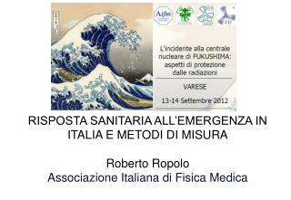RISPOSTA SANITARIA ALL'EMERGENZA IN ITALIA E METODI DI MISURA Roberto Ropolo