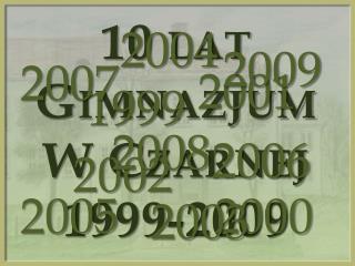 10 lat Gimnazjum W Czarnej 1999-2009