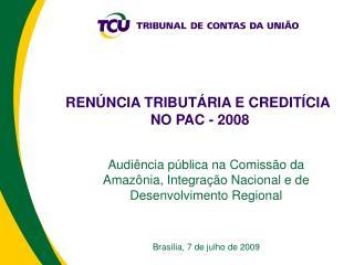 RENÚNCIA TRIBUTÁRIA E CREDITÍCIA  NO PAC - 2008