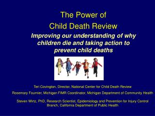 The Power of  Child Death Review Improving our understanding of why children die and taking action to prevent child deat