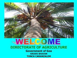 DIRECTORATE OF AGRICULTURE Government of Goa KRISHI BHAVAN  TONCA CARANZALEM