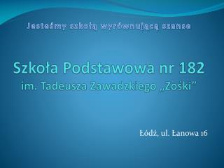 Szkola Podstawowa nr 182 im. Tadeusza Zawadzkiego  Zoski