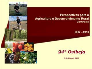 Perspectivas para a  Agricultura e Desenvolvimento Rural Continente 2007 – 2013
