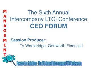 The Sixth Annual  Intercompany LTCI Conference CEO FORUM