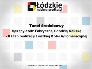 Tunel srednicowy   laczacy L dz Fabryczna z Lodzia Kaliska  - II Etap realizacji L dzkiej Kolei Aglomeracyjnej