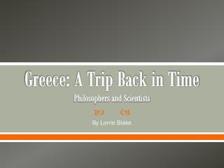 Greece: A Trip Back in Time Philosophers and Scientists