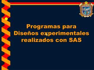 Programas para  Diseños experimentales realizados con SAS