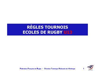 RÈGLES TOURNOIS  ECOLES DE RUGBY  U13