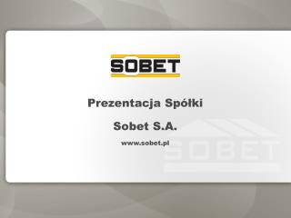Prezentacja Sp lki Sobet S.A. sobet.pl