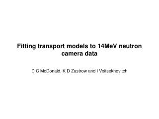 Fitting transport models to 14MeV neutron camera data