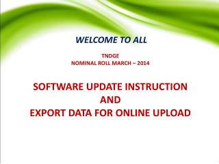 TNDGE  NOMINAL ROLL MARCH – 2014 SOFTWARE UPDATE INSTRUCTION AND EXPORT DATA FOR ONLINE UPLOAD