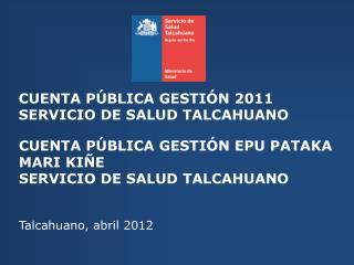 CUENTA PÚBLICA GESTIÓN 2011 SERVICIO DE SALUD TALCAHUANO