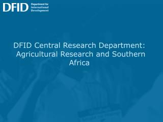 DFID Central Research Department:  Agricultural Research and Southern Africa