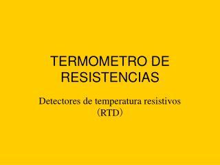 TERMOMETRO DE RESISTENCIAS