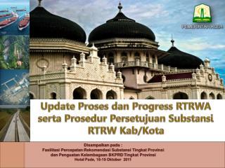 Update  Proses dan  Progress  RTRWA serta Prosedur Persetujuan Substansi RTRW Kab /Kota