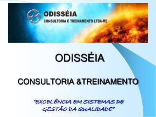 """ODISSÉIA CONSULTORIA &TREINAMENTO  """"EXCELÊNCIA EM SISTEMAS DE  GESTÃO DA QUALIDADE"""""""