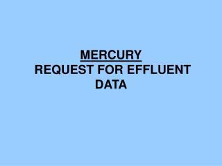 MERCURY  REQUEST FOR EFFLUENT DATA