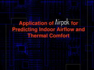 Application of            for Predicting Indoor Airflow and Thermal Comfort