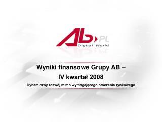 Wyniki finansowe Grupy AB �  IV kwarta? 2008