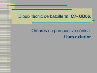 Dibuix tècnic de batxillerat   C7- UD06 .