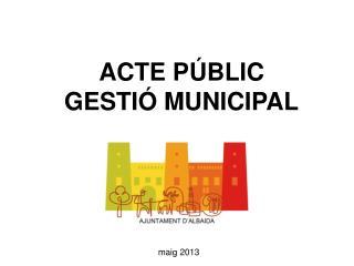 ACTE PÚBLIC GESTIÓ MUNICIPAL
