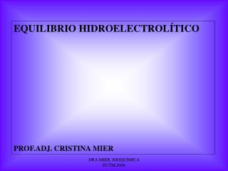 EQUILIBRIO HIDROELECTROLÍTICO PROF.ADJ. CRISTINA MIER