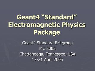 Geant4 �Standard� Electromagnetic Physics Package