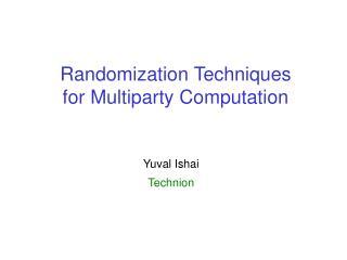 Randomization Techniques for Multiparty Computation