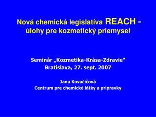 Nov� chemick� legislat�va  REACH -  �lohy pre kozmetick� priemysel