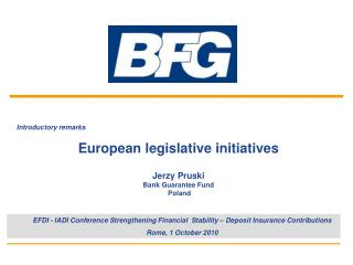 Introductory remarks European legislative initiatives Jerzy Pruski Bank Guarantee Fund  Poland