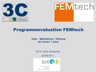 Programmevaluation FEMtech Ziele – Maßnahmen –Wirkung  der letzten 7 Jahre