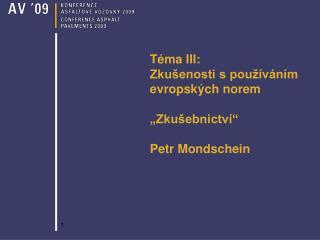 T�ma III: Zku�enosti s pou��v�n�m evropsk�ch norem �Zku�ebnictv� Petr Mondschein