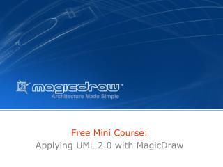 Free Mini Course:   Applying UML 2.0 with MagicDraw