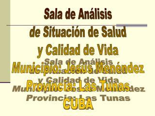 Sala de Análisis de Situación de Salud y Calidad de Vida Municipio: Jesús Menéndez