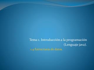 Tema 1. Introducción a la programación  (Lenguaje java). 1.4 Estructuras de datos.