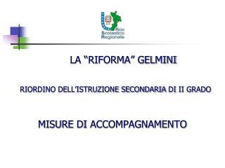 """LA """"RIFORMA"""" GELMINI RIORDINO DELL'ISTRUZIONE SECONDARIA  DI  II GRADO MISURE  DI  ACCOMPAGNAMENTO"""
