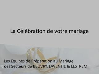 La Célébration de votre mariage