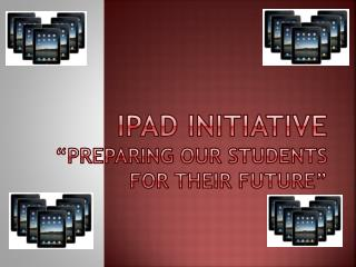 "iPad Initiative ""Preparing our Students for their Future"""