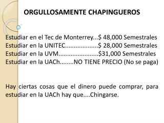 ORGULLOSAMENTECHAPINGUEROS  Estudiar en el  Tec  de Monterrey...$ 48,000 Semestrales
