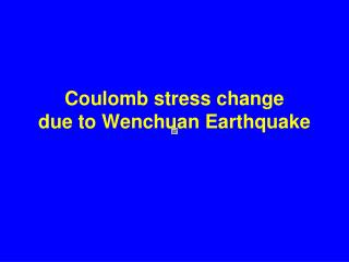 Coulomb stress change due to Wenchuan Earthquake