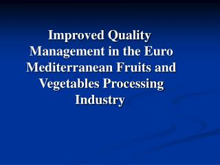 Improved Quality Management in the Euro Mediterranean Fruits and Vegetables Processing Industry