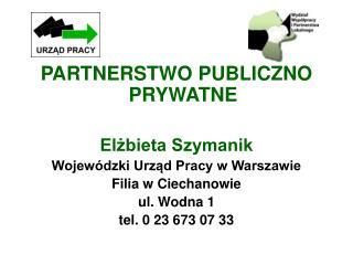 PARTNERSTWO PUBLICZNO PRYWATNE Elżbieta Szymanik Wojewódzki Urząd Pracy w Warszawie