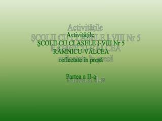 Activităţile  ŞCOLII CU CLASELE I-VIII Nr 5 RÂMNICU-VÂLCEA reflectate în presă Partea a II-a