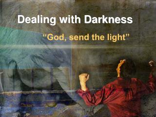 Dealing with Darkness