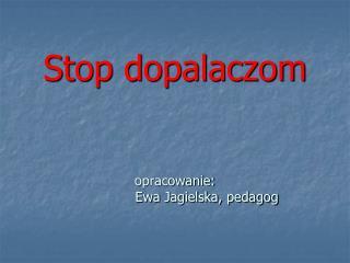 Stop dopalaczom opracowanie:                Ewa Jagielska, pedagog