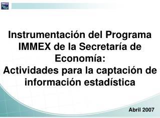 Instrumentaci n del Programa IMMEX de la Secretar a de Econom a: Actividades para la captaci n de informaci n estad stic